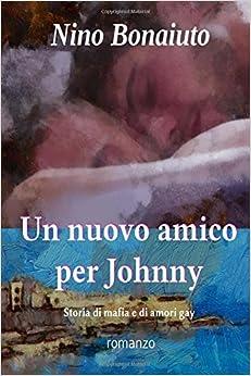 Book Un nuovo amico per Johnny: Storia di mafia e di amori gay