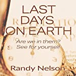Last Days on Earth: Are We in Them? See for Yourself | Randy Nelson