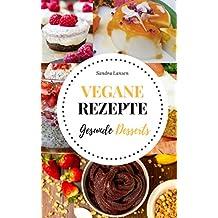 Vegan: Vegane Rezepte - Gesunde Desserts (German Edition)