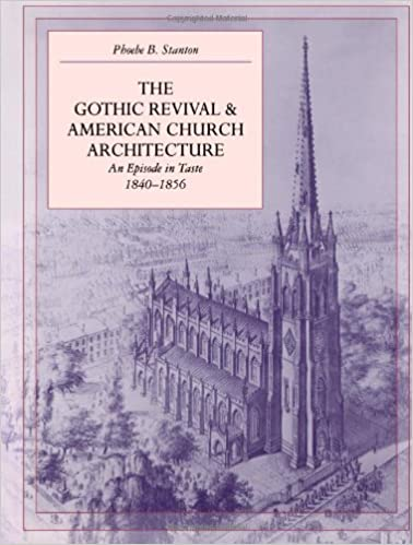The gothic revival and american church architecture an episode in the gothic revival and american church architecture an episode in taste 1840 1856 phoebe b stanton 9780801856228 amazon books sciox Gallery