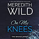 On My Knees Audiobook by Meredith Wild Narrated by William Munt, Jennifer Mack