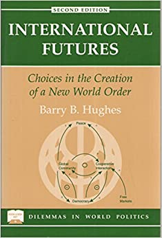 International Futures: Choices In The Creation Of A New World Order, Second Edition (Dilemmas in World Politics)