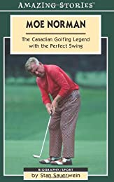 Moe Norman: The Canadian Golfing Legend with the Perfect Swing (Amazing Stories)