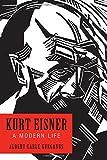 "Albert Gurganus, ""Kurt Eisner: A Modern Life"" (Camden House, 2018)"