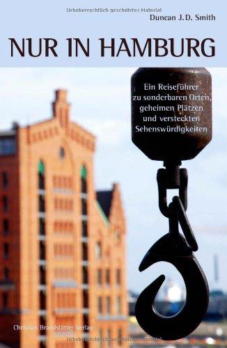 Nur in Hamburg - Ein Reiseführer zu sonderbaren Orten, geheimen Plätzen und versteckten Sehenswürdigkeiten