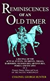 REMINISCENCES  OF  AN OLD TIMER: A RECITAL OF THE ACTUAL EVENTS,  INCIDENTS, TRIALS, HARDSHIPS, VICISSITUDES, ADVENTURES,  PERILS, AND ESCAPES  OF A PIONEER