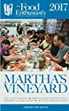 Martha's Vineyard - 2017 (The Food Enthusiast's Complete Restaurant Guide)