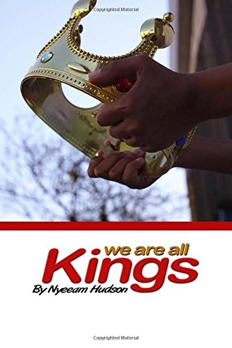We Are All Kings: A Motivational Guide for Young Men (We Are All Queens)
