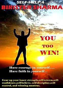 SELF-HELP4: YOU TOO WIN!  Self help...Have courage in yourself….. Have faith in yourself…: Self help & self help books, motivational self help books, self esteem books, motivational self help by [Sharma, Birister]