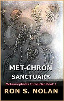 Met-Chron Sanctuary (Metamorphosis Chronicles Book 1) by [Nolan, Ron S.]