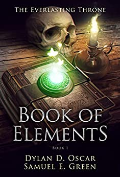 Book of Elements (The Everlasting Throne 1) by [Green, Samuel E., Oscar, Dylan D.]