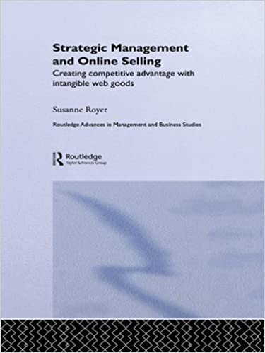 Ebook til ipod gratis download Strategic Management and Online Selling: Creating Competitive Advantage with Intangible Web Goods (Routledge Advances in Management and Business Studies) PDF FB2 by Susanne Royer
