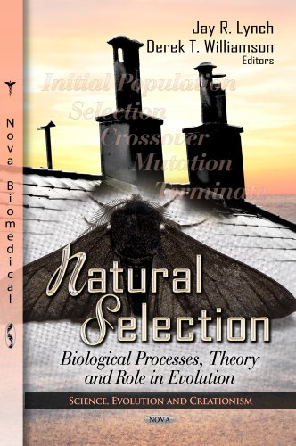 Natural Selection: Biological Processes, Theory and Role in Evolution (Science, Evolution and Creationism)