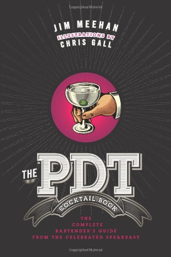 The PDT Cocktail Book: The Complete Bartender's Guide from the Celebrated Speakeasy [Jim Meehan - Chris Gall] (Tapa Dura)