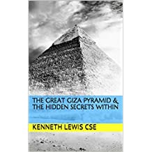 The Great Giza Pyramid & The Hidden Secrets Within (7 SEALS Book 11)