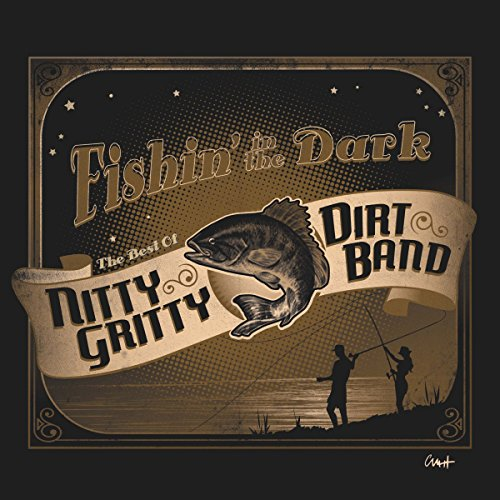 Fishin' In The Dark: The Best Of The Nitty Gritty Dirt Band (Nitty Gritty Dirt Band Speed Of Life)