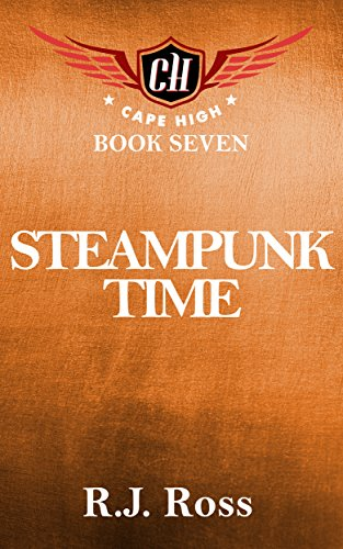 Steampunk Time: Cape High Book Seven (Cape High Series 7) (Steampunk Superheroes)