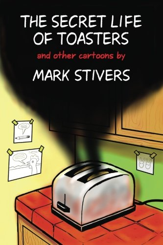 Read Online The Secret Life of Toasters: Cartoons by Mark Stivers PDF