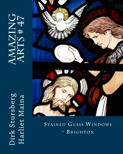 Read Online Amazing Arts # 47: Stained Glass Windows - Brighton (Volume 47) PDF ePub ebook