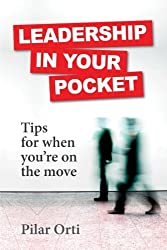 Leadership in Your Pocket. Leadership Tips for When You're on the Move