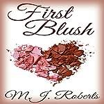 First Blush | M. J. Roberts,Mariah Jariah Roberts