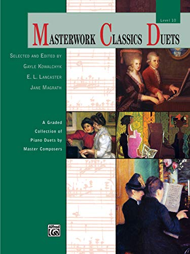 10 Classic Piano - Masterwork Classics Duets, Level 10: A Graded Collection of Piano Duets by Master Composers (Alfred Masterwork Edition: Masterwork Classics Duets)