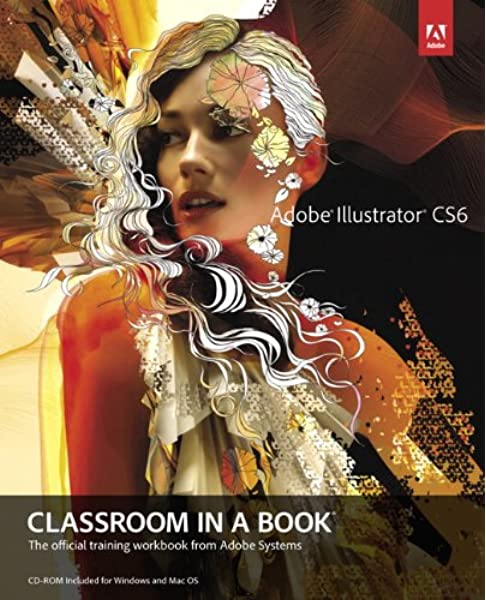 Adobe Illustrator Cs6 Classroom In A Book Adobe Creative Team 9780321822482 Amazon Com Books