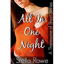All In One Night: A Threesome of Short Stories