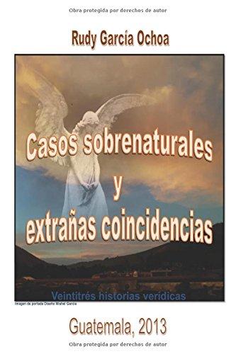 Casos sobrenaturales y extrañas coincidencias: Veintitrés historias verídicas (Spanish Edition)