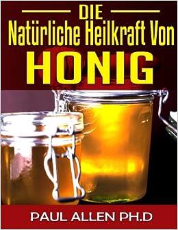Book Die Natürliche Heilkraft Von Honig: Der Honig wundersam Heilkraft Geheimnisse Ausgesetzt