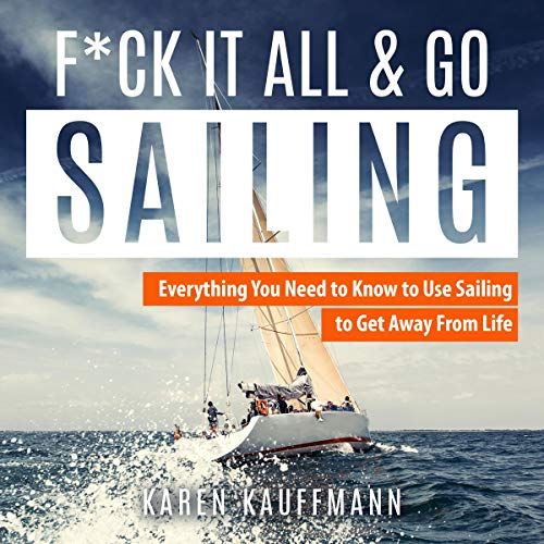 Pdf Outdoors F-k it All and Go Sailing: Everything You Need to Know to Use Sailing to Get Away from Life