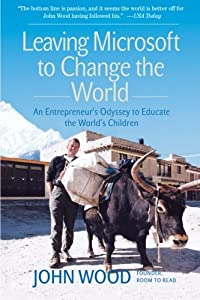 Leaving Microsoft to Change the World: An Entrepreneur's Odyssey to Educate the World's Children by HarperBusiness