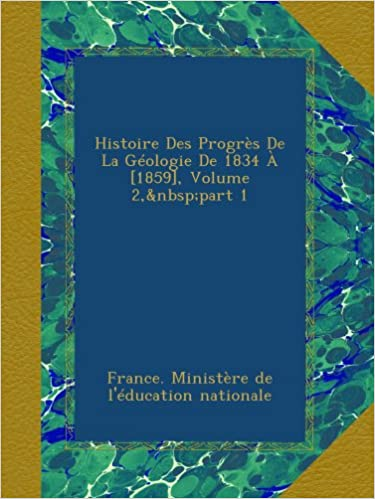 Téléchargez des livres en français Histoire Des Progrès De La Géologie De 1834 À [1859], Volume 2,part 1 PDF RTF