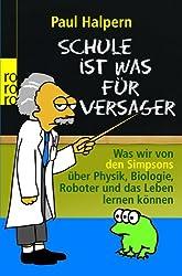 Schule ist was für Versager: Was wir von den Simpsons über Physik, Biologie, Roboter und das Leben lernen können