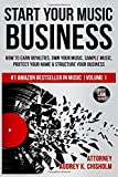 Start Your Music Business: How to Earn Royalties, Own Your Music, Sample Music, Protect Your Name & Structure Your Music…