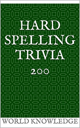 Hard Spelling Trivia 200 - Kindle edition by World Knowledge