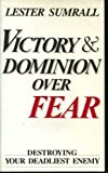 img - for Victory and Dominion Over Fear: Destroying Your Deadliest Enemy book / textbook / text book