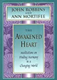 The Awakened Heart, John Robbins and Ann Mortifee, 091581174X