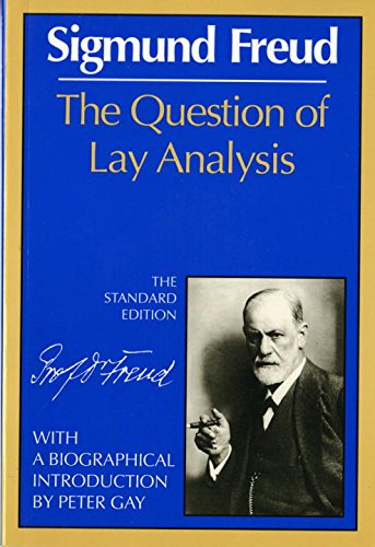 The Question of Lay Analysis: (The Standard Edition) Mass Market Paperback – May 17, 1990 Sigmund Freud James Strachey Peter Gay W. W. Norton & Company