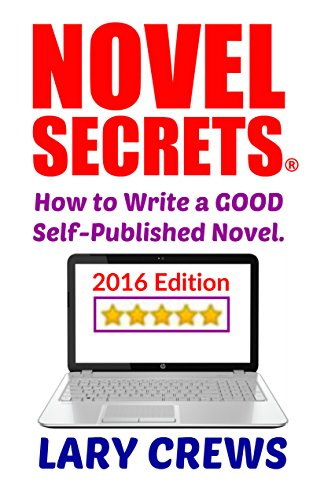 Novel Secrets: How to Write a GOOD Self-Published Novel