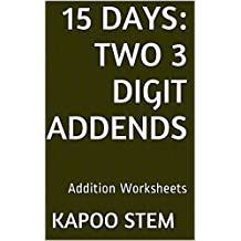 15 Addition Worksheets with Two 3-Digit Addends: Math Practice Workbook (15 Days Math Addition Series)