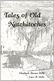 Tales of Old Natchitoches, Elizabeth S. Mills and Gary B. Mills, 0931069025