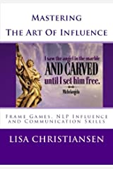 Mastering The Art Of Influence: NLP Made Easy Paperback