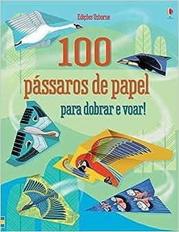 100 Passaros De Papel Para Dobrar E Voar 9781474926270 Livros