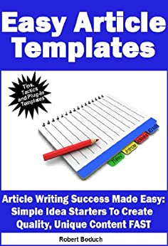 Easy Article Templates - Article Writing Success Made Easy: Simple Idea Starters To Create  Quality, Unique Content FAST (Content Creation Book 1) by [Boduch, Robert]