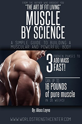 Weight Training: Muscle by Science: Your Simple Guide to Building a Muscular and Powerful Body (Build Muscle, Get Stronger, Workout, Gain Mass, Build Size, Gym, Weight Lifting, Exercise, Fitness) (Best Workout Program To Gain Muscle)