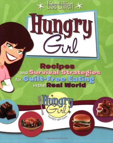 Hungry Girl  Recipes And Survival Strategies For Guilt Free Eating In The Real World