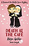 Death at the Cafe: A Reverend Annabelle Dixon Cozy Mystery (Volume 1)