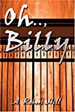 Oh. . , Billy, A. Robert Hill, 0595217044