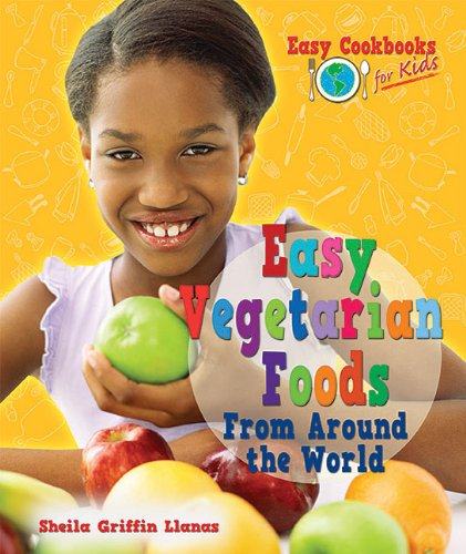 Easy Vegetarian Foods from Around the World (Easy Cookbooks for Kids) PDF